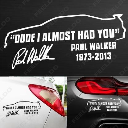 Picture of 1pcs Car Sticker DUDE I ALMOST HAD YOU PAUL WALKER Car Window Body Bumper Vinyl Reflective Decal Sticker
